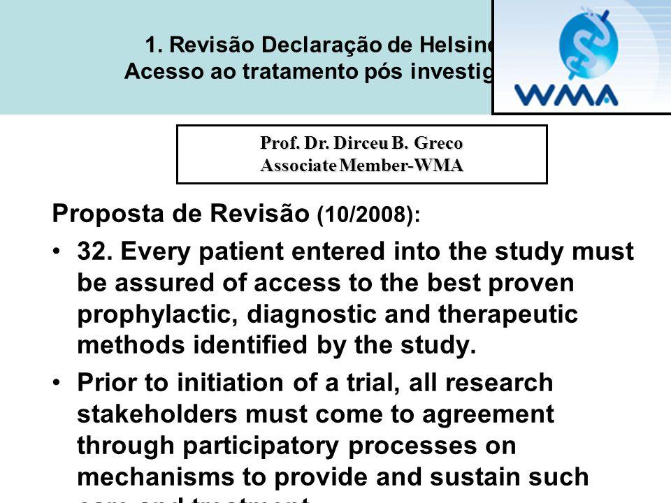 1. Revisão Declaração de Helsinque Acesso ao tratamento pós investigação Proposta de Revisão (10/2008): •32. Every patient entered into the study must