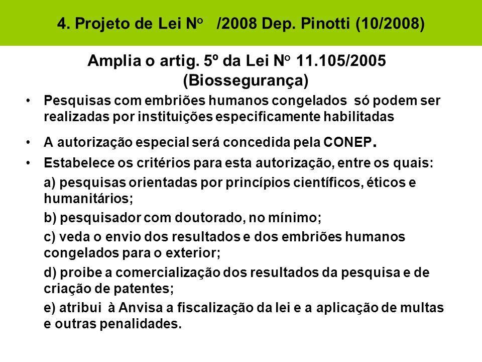 4. Projeto de Lei N o /2008 Dep. Pinotti (10/2008) Amplia o artig. 5º da Lei N o 11.105/2005 (Biossegurança) •Pesquisas com embriões humanos congelado