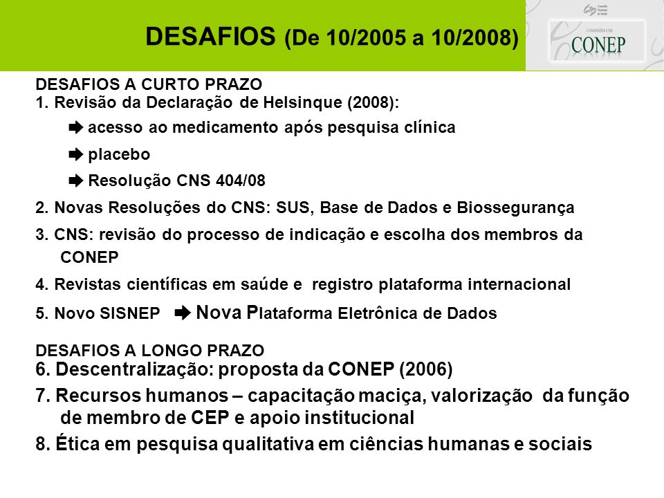 DESAFIOS (De 10/2005 a 10/2008) DESAFIOS A CURTO PRAZO 1. Revisão da Declaração de Helsinque (2008): ➨ acesso ao medicamento após pesquisa clínica ➨ p