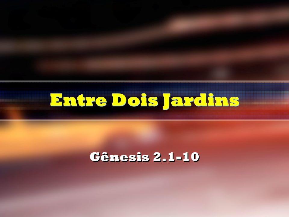 Entre Dois Jardins Gênesis 2.1-10