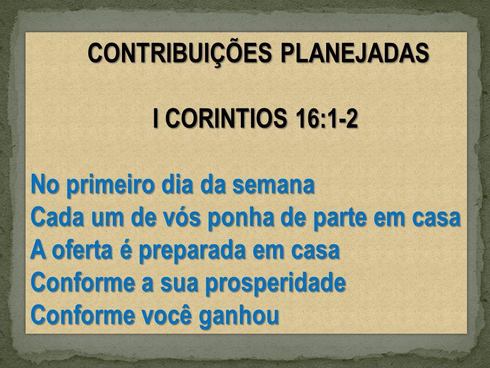 CONTRIBUIÇÕES PLANEJADAS CONTRIBUIÇÕES PLANEJADAS I CORINTIOS 16:1-2 No primeiro dia da semana Cada um de vós ponha de parte em casa A oferta é prepar
