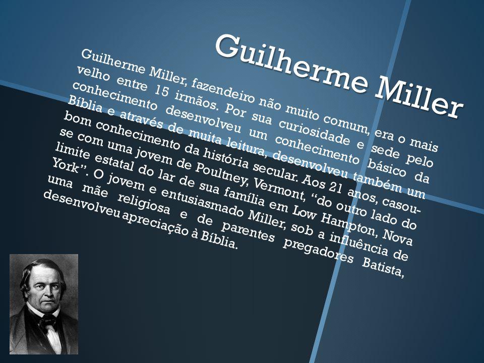 Guilherme Miller Guilherme Miller, fazendeiro não muito comum, era o mais velho entre 15 irmãos.