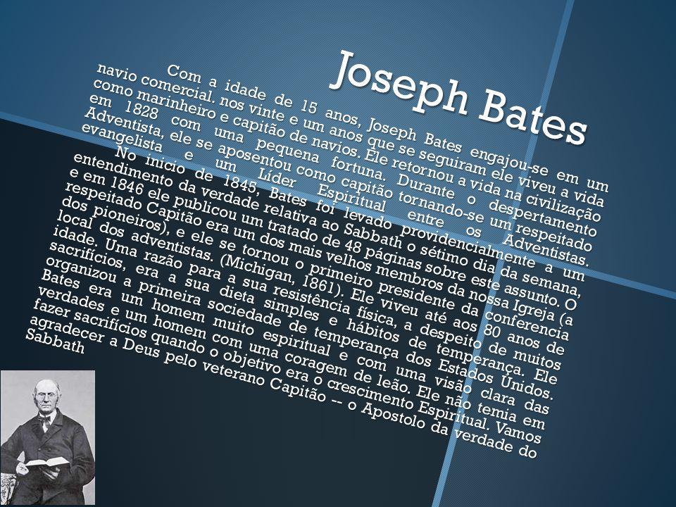 Joseph Bates Com a idade de 15 anos, Joseph Bates engajou-se em um navio comercial.