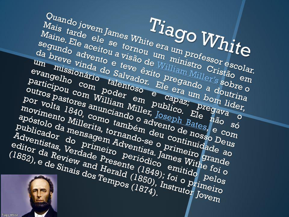 Tiago White Quando jovem James White era um professor escolar.