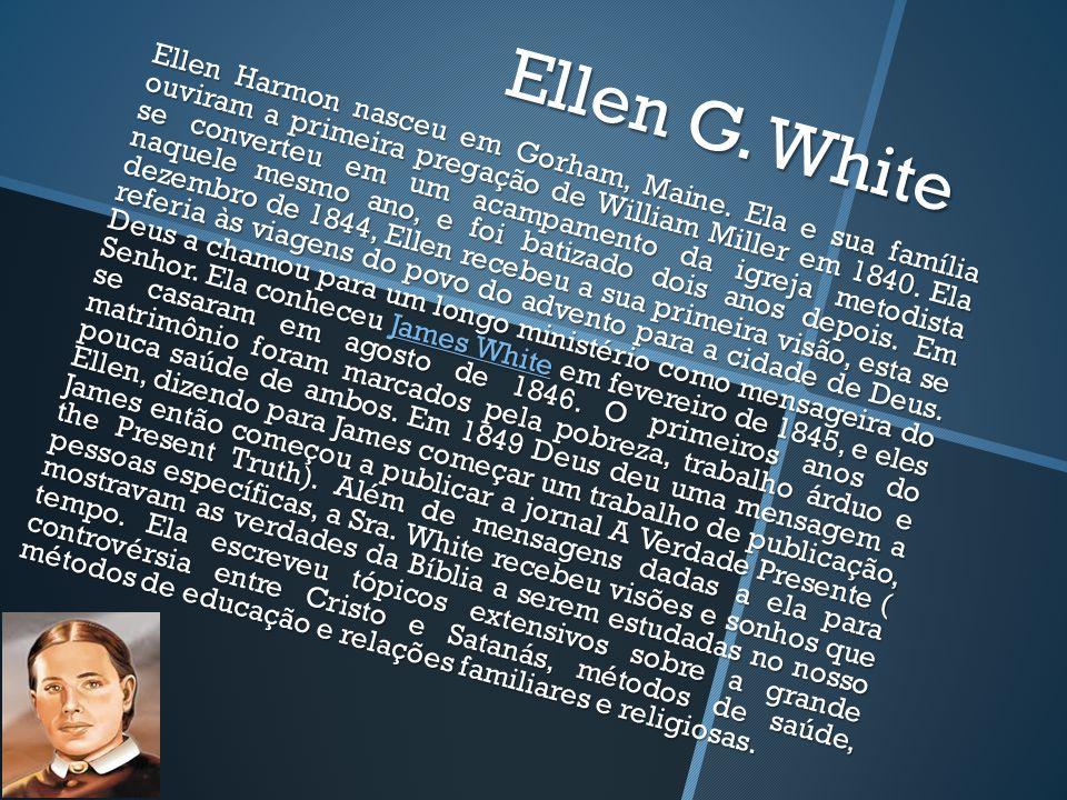 Ellen G.White Ellen Harmon nasceu em Gorham, Maine.