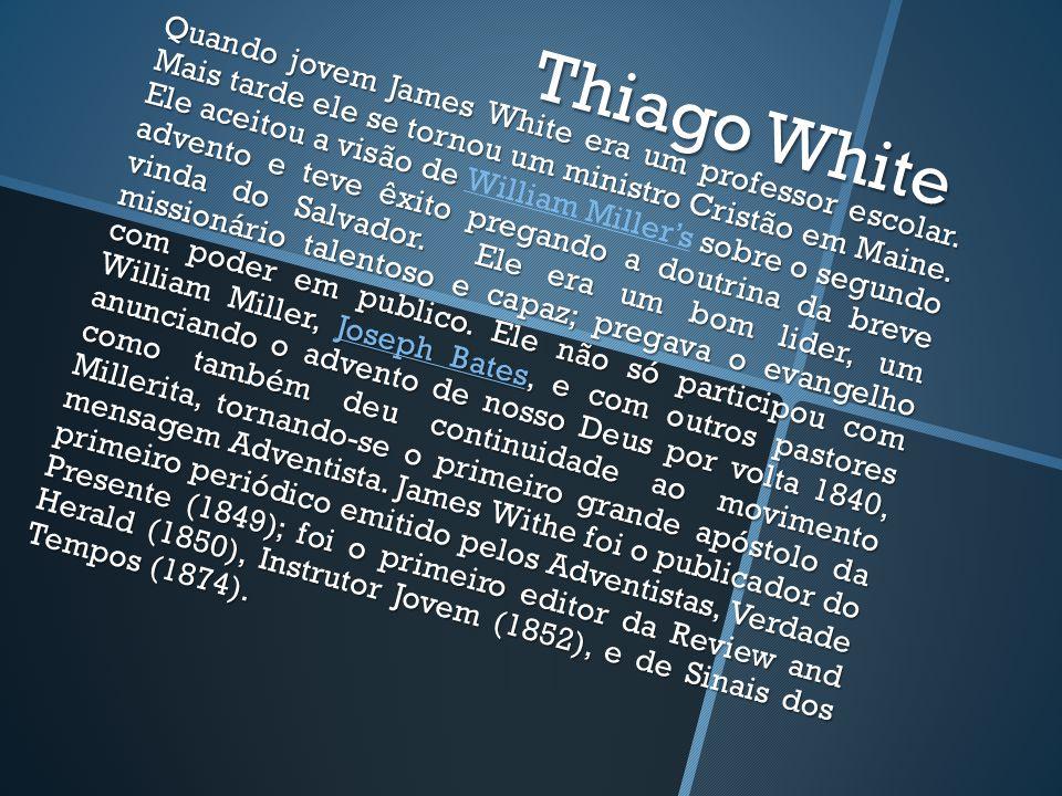 Thiago White Quando jovem James White era um professor escolar.