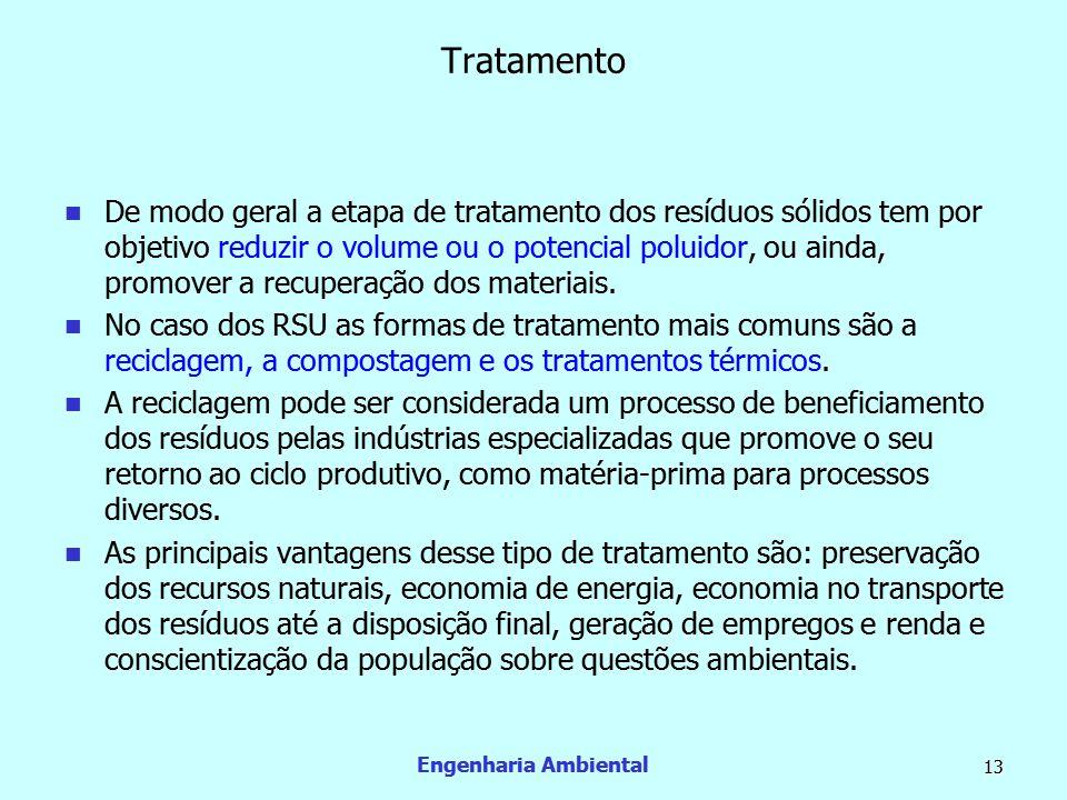 Engenharia Ambiental 13 Tratamento  De modo geral a etapa de tratamento dos resíduos sólidos tem por objetivo reduzir o volume ou o potencial poluido