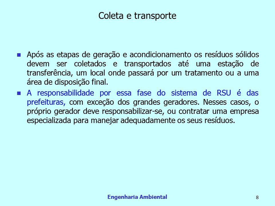 Engenharia Ambiental 8 Coleta e transporte  Após as etapas de geração e acondicionamento os resíduos sólidos devem ser coletados e transportados até
