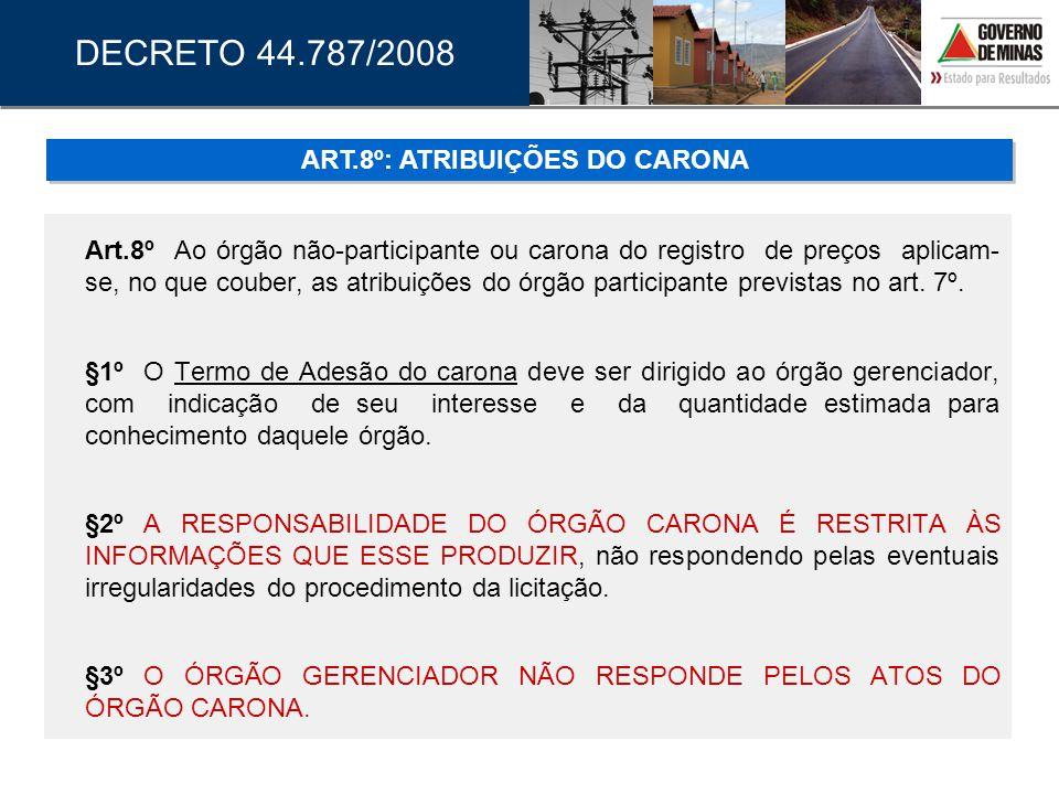 Art.8º Ao órgão não-participante ou carona do registro de preços aplicam- se, no que couber, as atribuições do órgão participante previstas no art. 7º