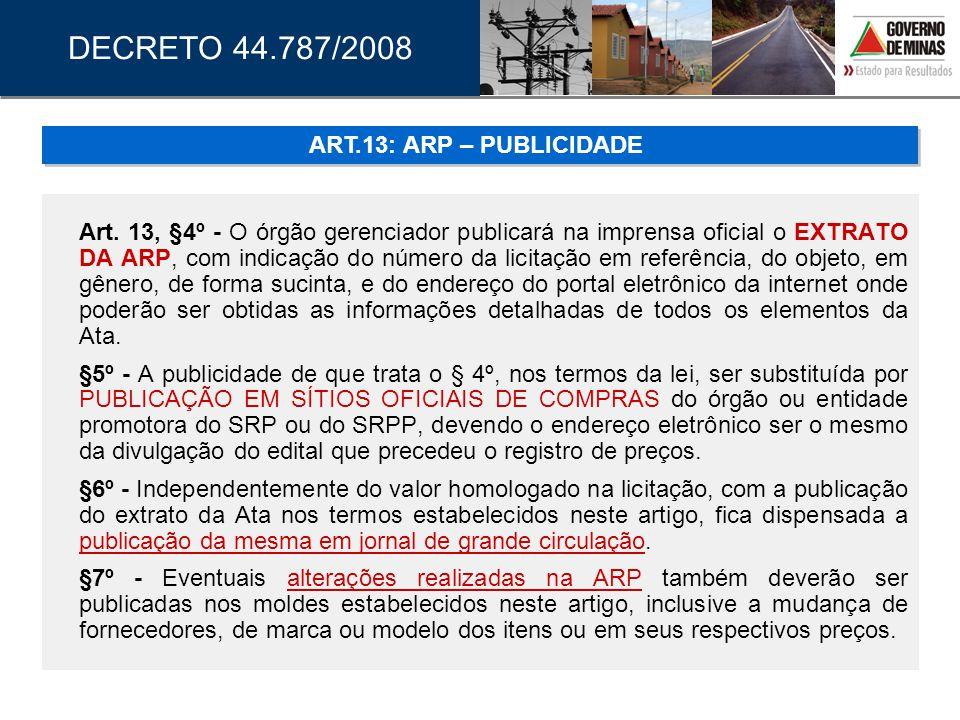 Art. 13, §4º - O órgão gerenciador publicará na imprensa oficial o EXTRATO DA ARP, com indicação do número da licitação em referência, do objeto, em g