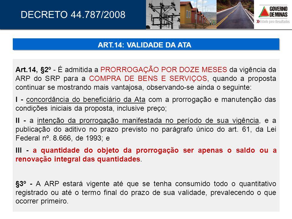 Art.14, §2º - É admitida a PRORROGAÇÃO POR DOZE MESES da vigência da ARP do SRP para a COMPRA DE BENS E SERVIÇOS, quando a proposta continuar se mostr
