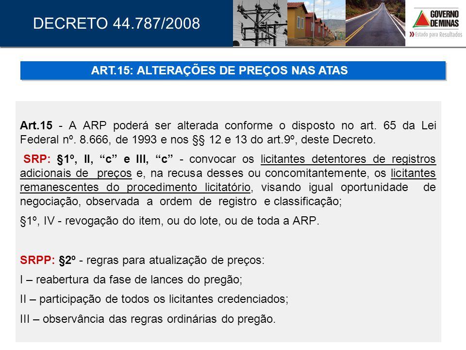 Art.15 - A ARP poderá ser alterada conforme o disposto no art. 65 da Lei Federal nº. 8.666, de 1993 e nos §§ 12 e 13 do art.9º, deste Decreto. SRP: §1