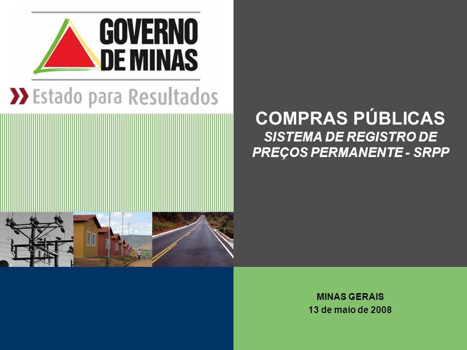 COMPRAS PÚBLICAS SISTEMA DE REGISTRO DE PREÇOS PERMANENTE - SRPP MINAS GERAIS 13 de maio de 2008