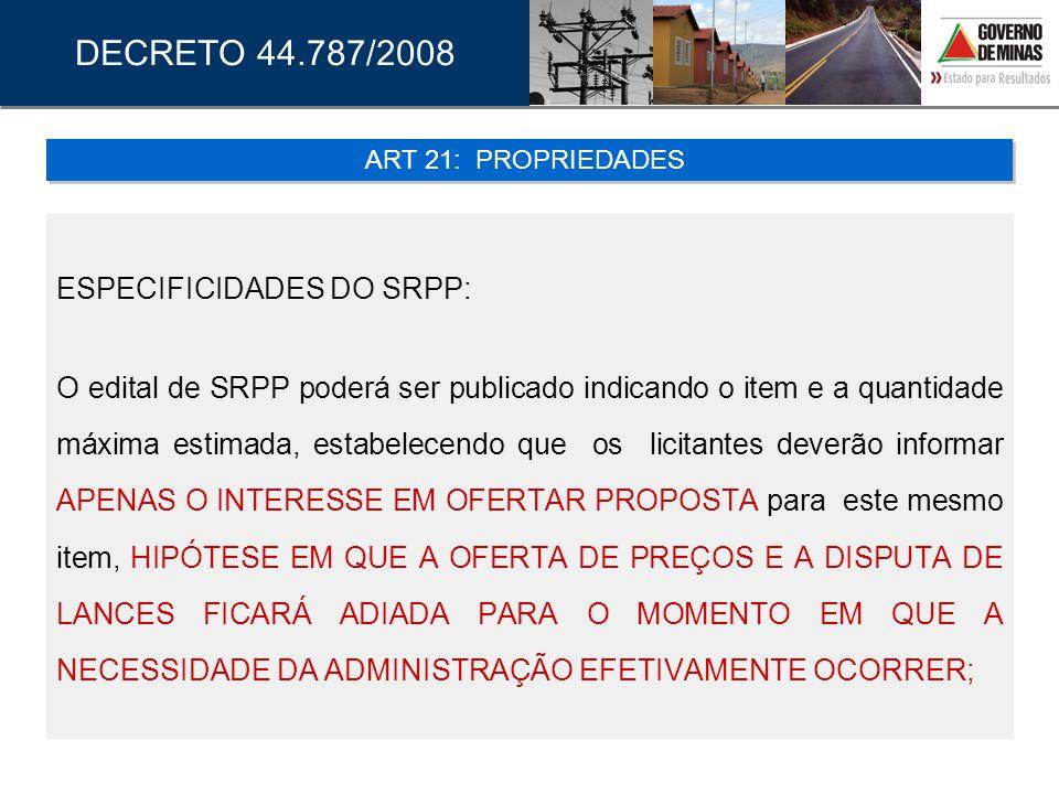 ESPECIFICIDADES DO SRPP: O edital de SRPP poderá ser publicado indicando o item e a quantidade máxima estimada, estabelecendo que os licitantes deverã