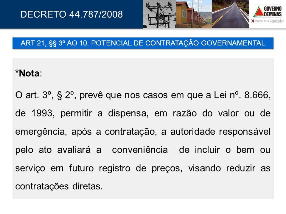 *Nota: O art. 3º, § 2º, prevê que nos casos em que a Lei nº. 8.666, de 1993, permitir a dispensa, em razão do valor ou de emergência, após a contrataç