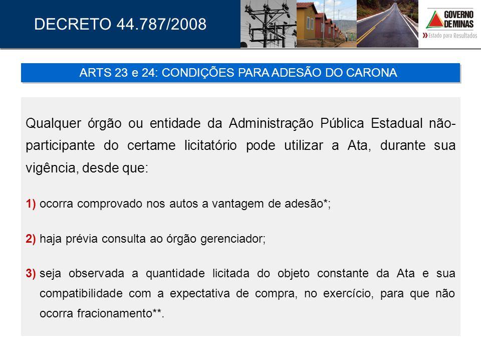 Qualquer órgão ou entidade da Administração Pública Estadual não- participante do certame licitatório pode utilizar a Ata, durante sua vigência, desde