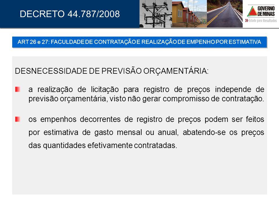 DESNECESSIDADE DE PREVISÃO ORÇAMENTÁRIA: a realização de licitação para registro de preços independe de previsão orçamentária, visto não gerar comprom