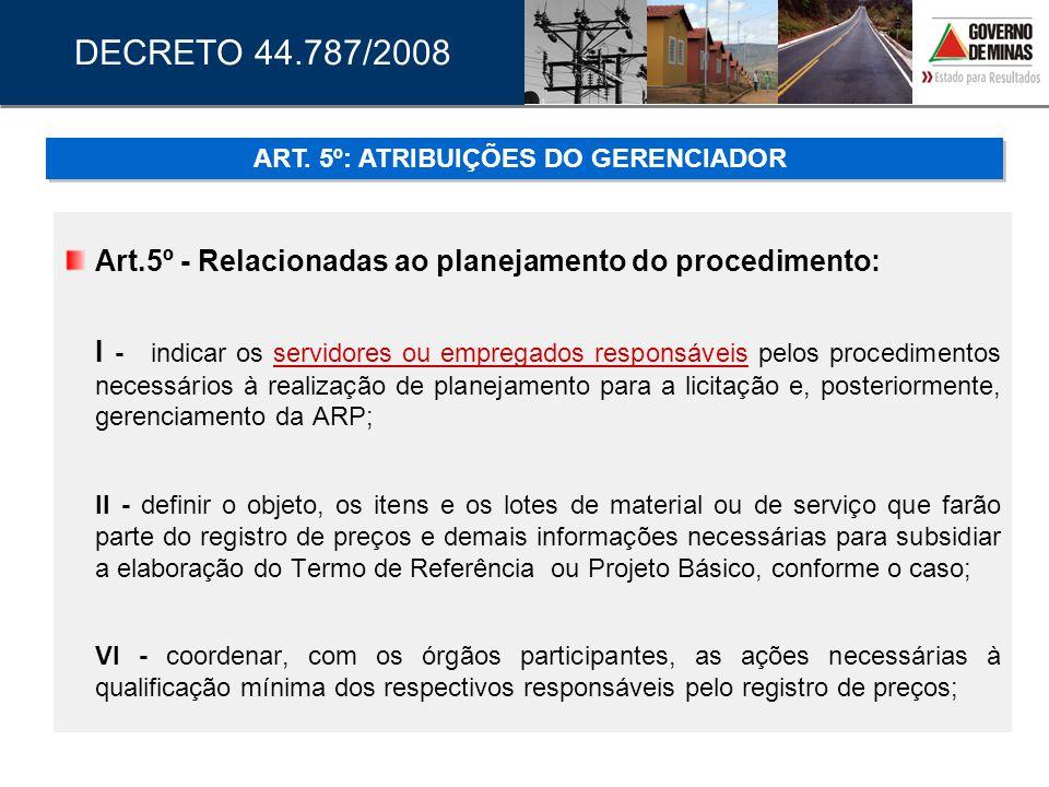 Art.5º - Relacionadas ao planejamento do procedimento: I - indicar os servidores ou empregados responsáveis pelos procedimentos necessários à realizaç