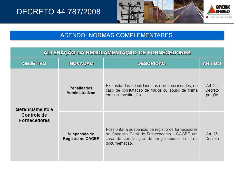 DECRETO 44.787/2008 ALTERAÇÃO DA REGULAMENTAÇÃO DE FORNECEDORES OBJETIVOINOVAÇÃODESCRIÇÃOARTIGO Gerenciamento e Controle de Fornecedores Penalidades A