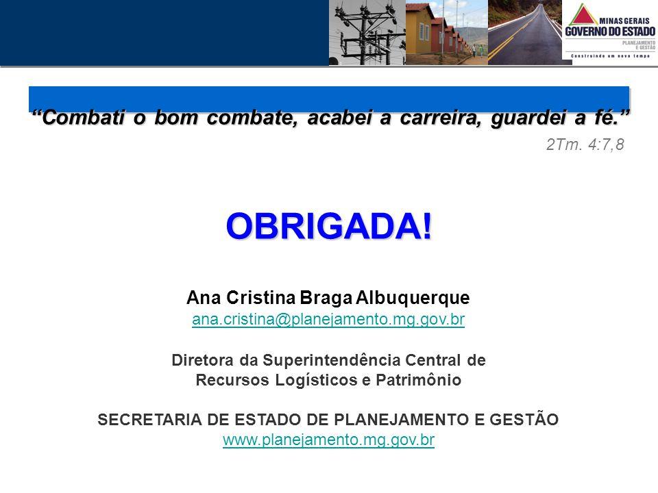 """""""Combati o bom combate, acabei a carreira, guardei a fé."""" 2Tm. 4:7,8 OBRIGADA! Ana Cristina Braga Albuquerque ana.cristina@planejamento.mg.gov.br Dire"""