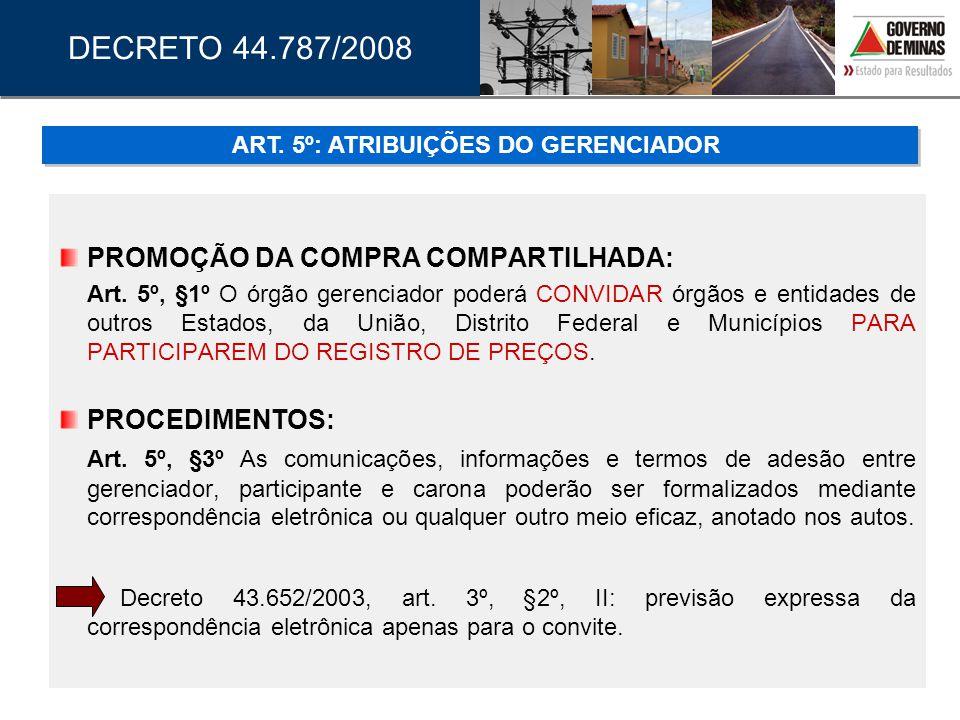 f) Atualização de Preços: indicação de condições essenciais como publicidade e atualização dos preços no caso de haver licitação para SRPP (art.20, §1º) ; g) SRPP e novas licitações: regulamentação dos procedimentos para as novas licitações no SRP e condições de sua validade, dispondo sobre a previsão de participação de novos participantes e respeito às regras de publicidade e prazos para apresentação de propostas (art.18) ; h) Registro de interesse de demanda: possibilidade de edital apenas para registro de expectativa de demanda para futura contratação e previsão do procedimento de registro de simples interesse no fornecimento do item, sendo diferida no tempo a etapa de disputa de preços entre os licitantes (art.9º, §11; art.21 ) ; DECRETO 44.787/2008 SINOPSE DAS ALTERAÇÕES SOBRE SRP E SRPP: