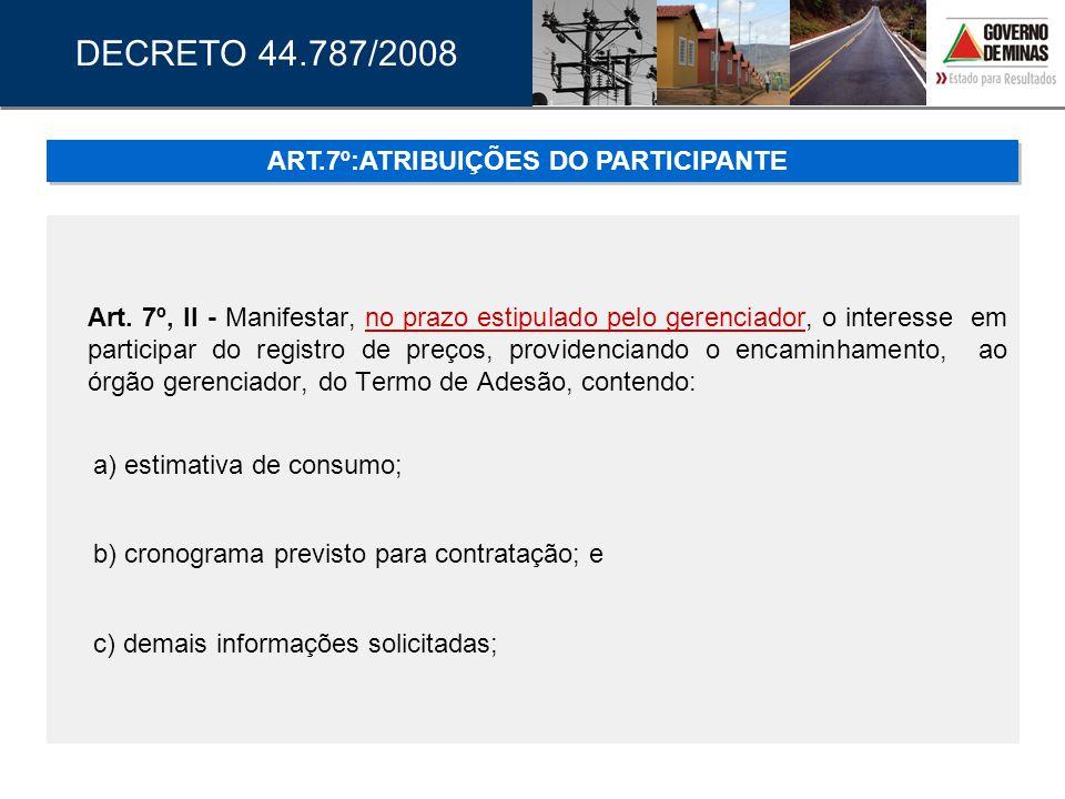 Art. 7º, II - Manifestar, no prazo estipulado pelo gerenciador, o interesse em participar do registro de preços, providenciando o encaminhamento, ao ó