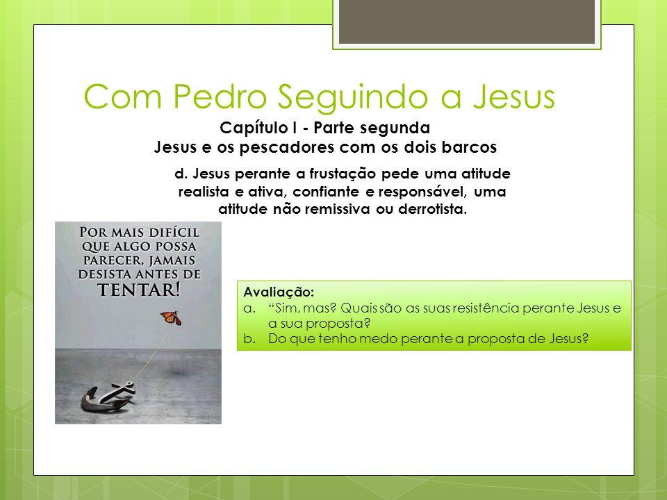 Com Pedro Seguindo a Jesus Capítulo I - Parte segunda Jesus e os pescadores com os dois barcos d. Jesus perante a frustação pede uma atitude realista