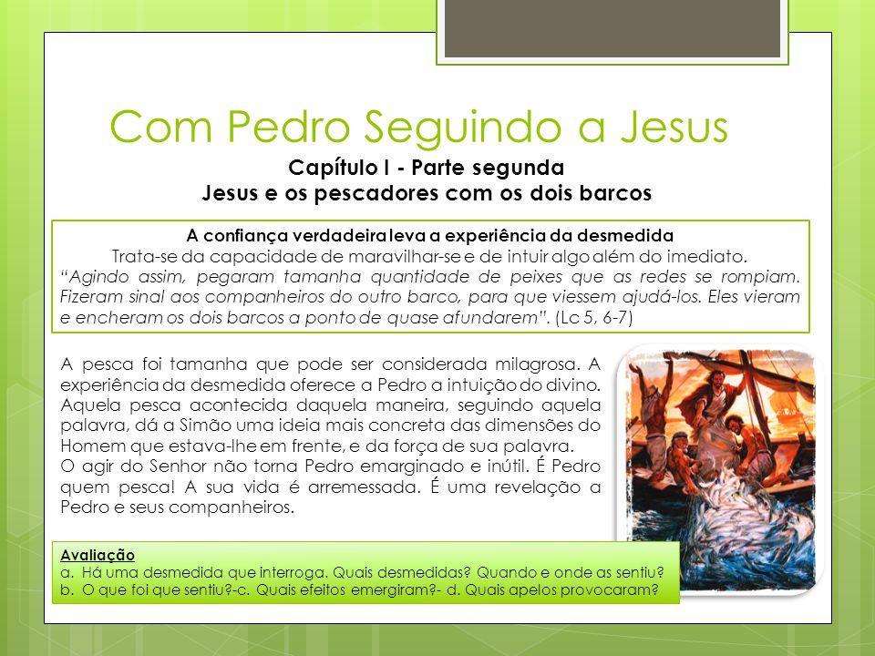 Com Pedro Seguindo a Jesus Capítulo I - Parte segunda Jesus e os pescadores com os dois barcos A confiança verdadeira leva a experiência da desmedida