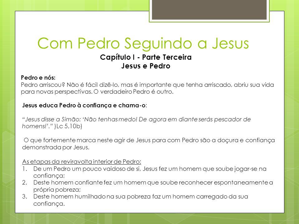 Com Pedro Seguindo a Jesus Capítulo I - Parte Terceira Jesus e Pedro Pedro e nós: Pedro arriscou? Não é fácil dizê-lo, mas é importante que tenha arri