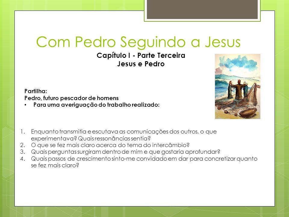 Com Pedro Seguindo a Jesus Capítulo I - Parte Terceira Jesus e Pedro Partilha: Pedro, futuro pescador de homens • Para uma averiguação do trabalho rea