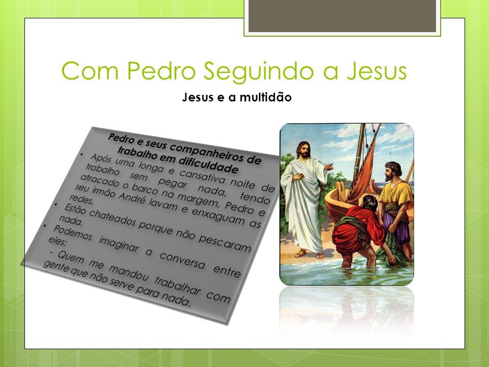 Com Pedro Seguindo a Jesus Capítulo II – Parte primeira Pedro quem és realmente.