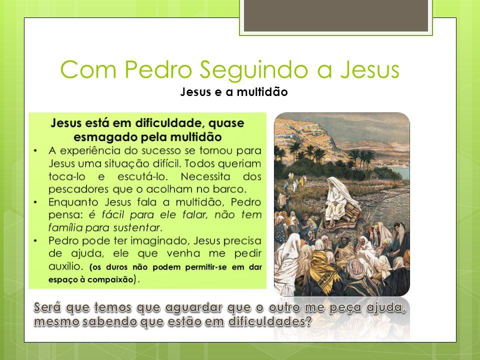 Com Pedro Seguindo a Jesus Jesus e a multidão Os precedentes entre Pedro e Jesus [Jo 1,40-42]  Jesus olhou Simão o suficiente para saber que ele seria um dia o chefe visível da Igreja.