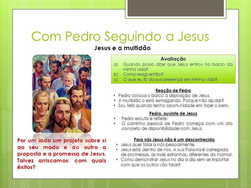 Com Pedro Seguindo a Jesus Jesus e a multidão Avaliação a)Quando posso dizer que Jesus entrou no barco da minha vida? b)Como reagi então? c)O que eu f