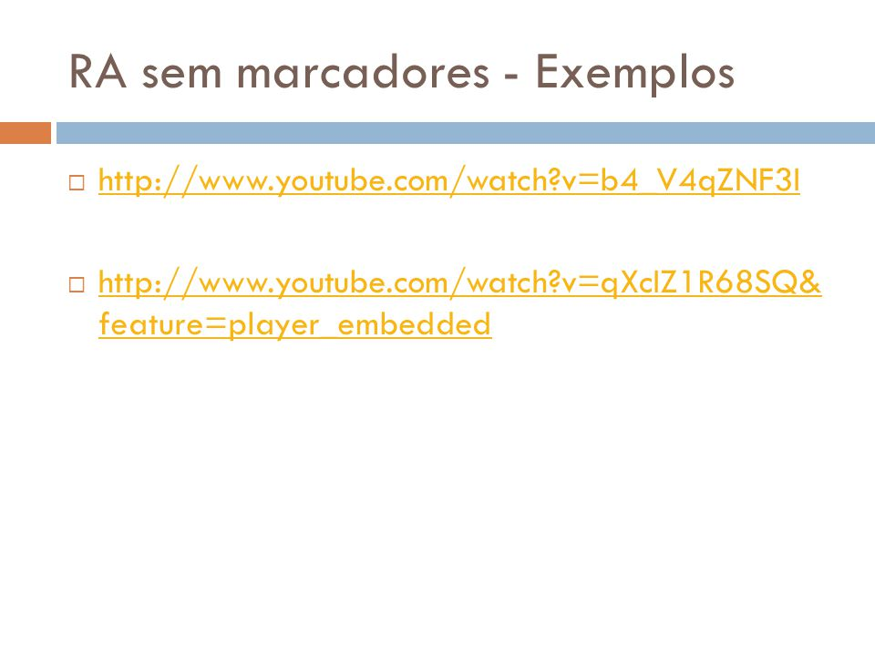 RA sem marcadores - Exemplos  http://www.youtube.com/watch?v=b4_V4qZNF3I http://www.youtube.com/watch?v=b4_V4qZNF3I  http://www.youtube.com/watch?v=