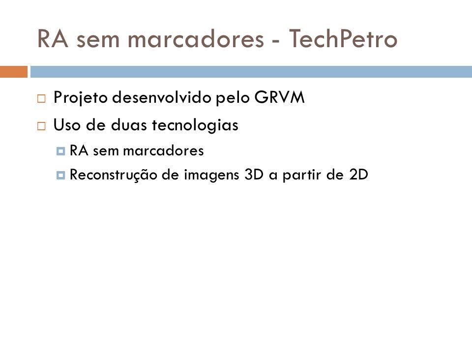  Projeto desenvolvido pelo GRVM  Uso de duas tecnologias  RA sem marcadores  Reconstrução de imagens 3D a partir de 2D RA sem marcadores - TechPet