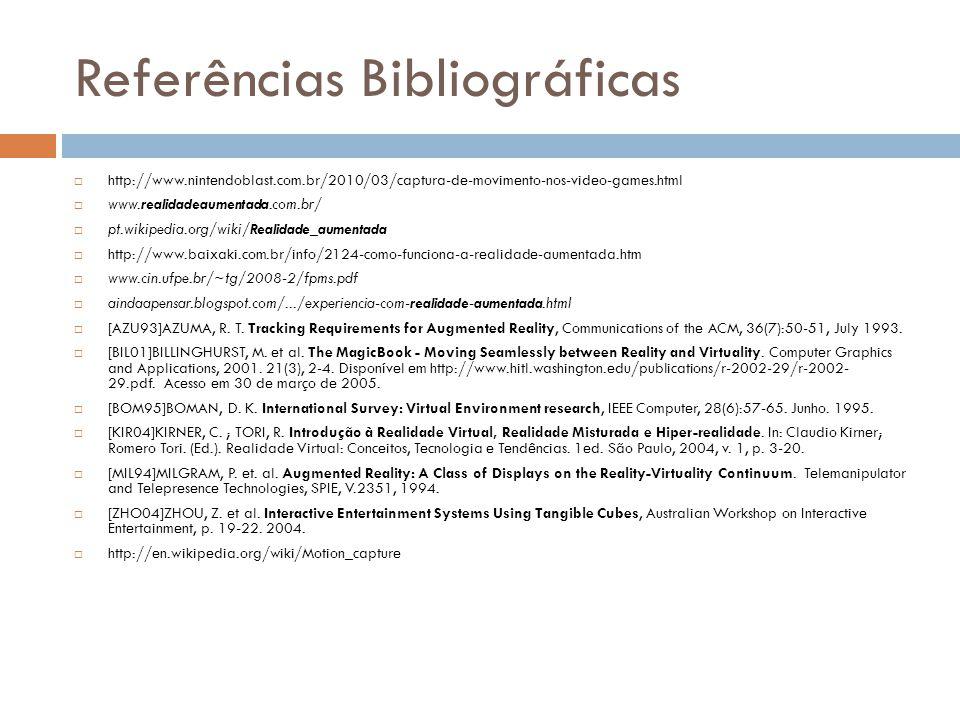 Referências Bibliográficas  http://www.nintendoblast.com.br/2010/03/captura-de-movimento-nos-video-games.html  www.realidadeaumentada.com.br/  pt.w