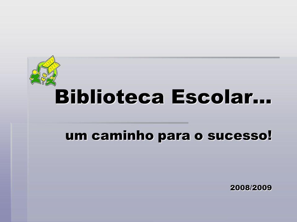 Biblioteca Escolar... um caminho para o sucesso. 2008/2009 Biblioteca Escolar...