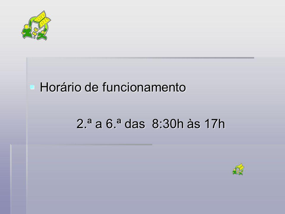  Horário de funcionamento 2.ª a 6.ª das 8:30h às 17h