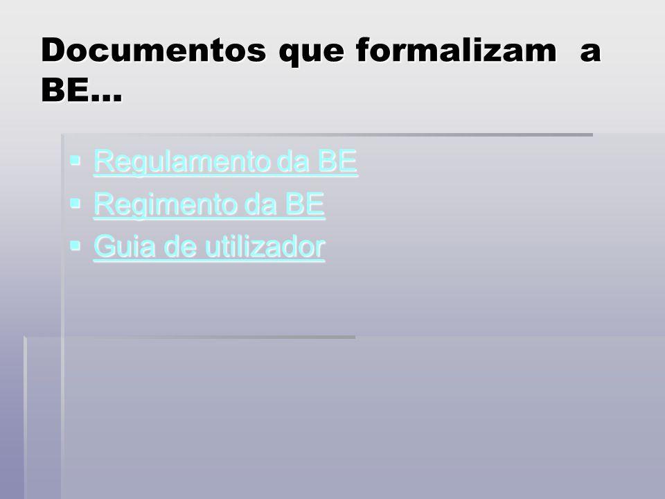 Documentos que formalizam a BE…  Regulamento da BE Regulamento da BE Regulamento da BE  Regimento da BE Regimento da BE Regimento da BE  Guia de utilizador Guia de utilizador Guia de utilizador