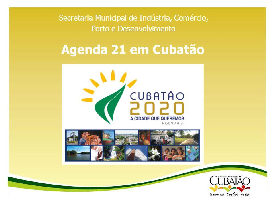 Agenda 21 em Cubatão Secretaria Municipal de Indústria, Comércio, Porto e Desenvolvimento
