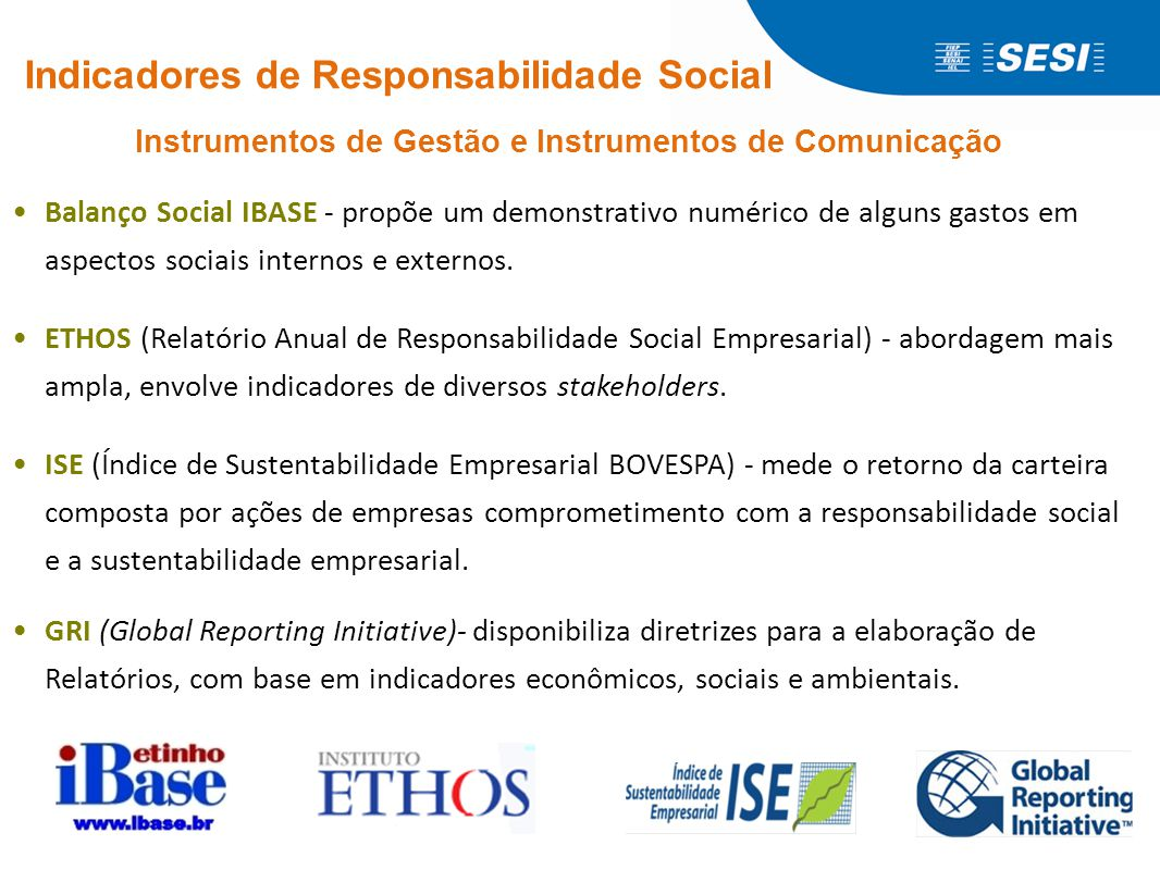 Instrumentos de Gestão e Instrumentos de Comunicação •Balanço Social IBASE - propõe um demonstrativo numérico de alguns gastos em aspectos sociais int
