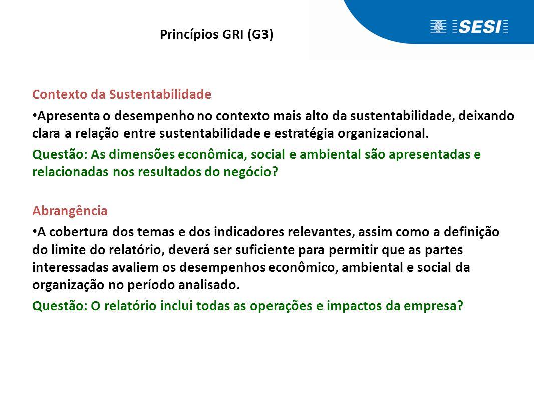 Contexto da Sustentabilidade • Apresenta o desempenho no contexto mais alto da sustentabilidade, deixando clara a relação entre sustentabilidade e est