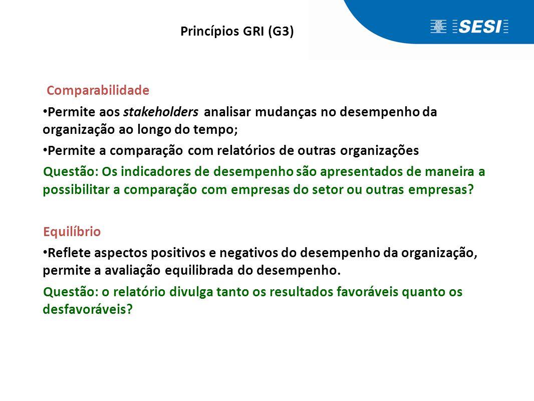 Comparabilidade • Permite aos stakeholders analisar mudanças no desempenho da organização ao longo do tempo; • Permite a comparação com relatórios de