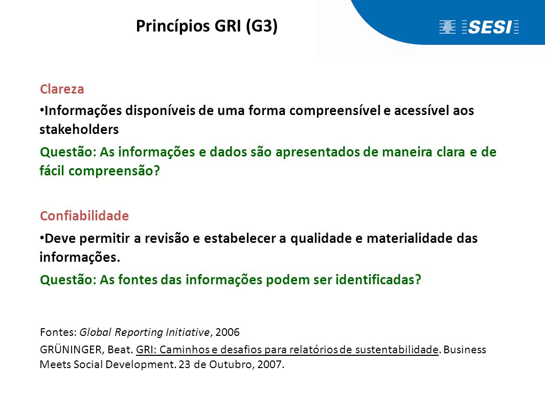 Clareza • Informações disponíveis de uma forma compreensível e acessível aos stakeholders Questão: As informações e dados são apresentados de maneira
