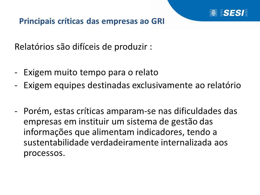 Principais críticas das empresas ao GRI Relatórios são difíceis de produzir : -Exigem muito tempo para o relato -Exigem equipes destinadas exclusivame