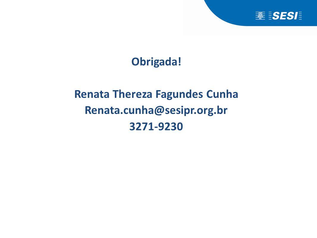 Obrigada! Renata Thereza Fagundes Cunha Renata.cunha@sesipr.org.br 3271-9230