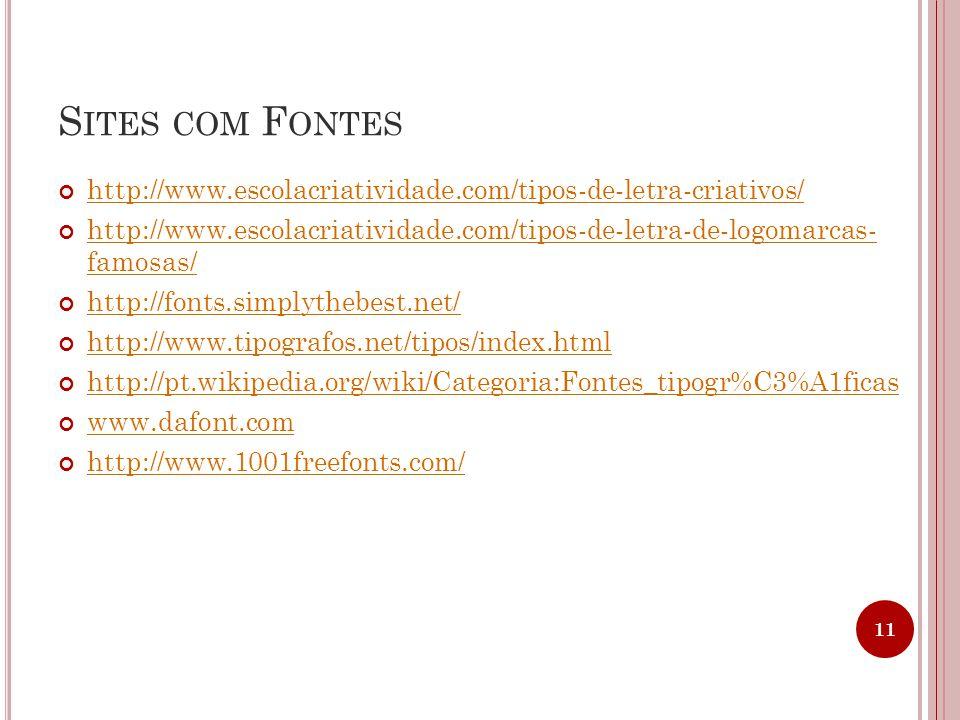 S ITES COM F ONTES http://www.escolacriatividade.com/tipos-de-letra-criativos/ http://www.escolacriatividade.com/tipos-de-letra-de-logomarcas- famosas/ http://fonts.simplythebest.net/ http://www.tipografos.net/tipos/index.html http://pt.wikipedia.org/wiki/Categoria:Fontes_tipogr%C3%A1ficas www.dafont.com http://www.1001freefonts.com/ 11