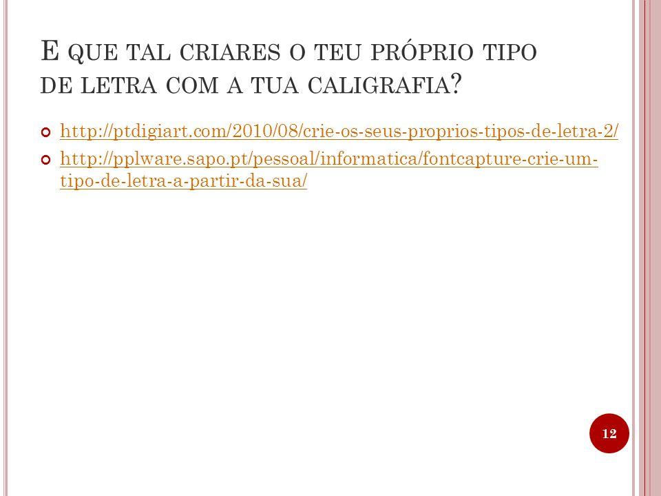 E QUE TAL CRIARES O TEU PRÓPRIO TIPO DE LETRA COM A TUA CALIGRAFIA ? http://ptdigiart.com/2010/08/crie-os-seus-proprios-tipos-de-letra-2/ http://pplwa