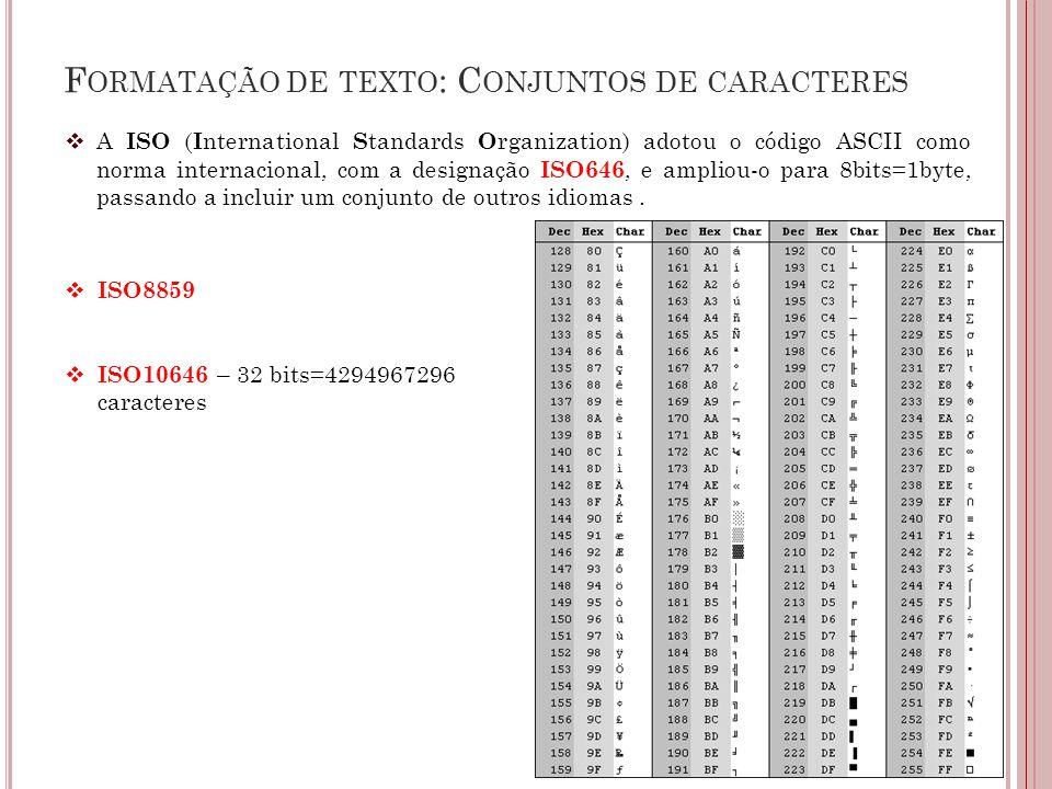 F ORMATAÇÃO DE TEXTO : C ONJUNTOS DE CARACTERES  A ISO ( I nternational S tandards O rganization) adotou o código ASCII como norma internacional, com a designação ISO646, e ampliou-o para 8bits=1byte, passando a incluir um conjunto de outros idiomas.