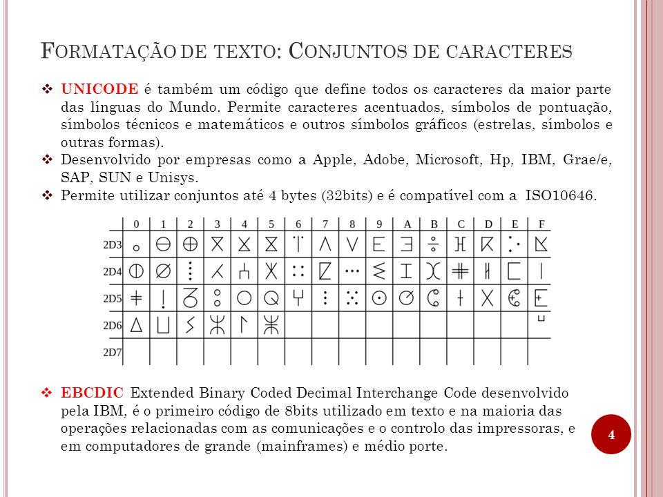 F ORMATAÇÃO DE TEXTO : C ONJUNTOS DE CARACTERES  UNICODE é também um código que define todos os caracteres da maior parte das línguas do Mundo. Permi